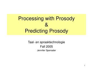 Processing with Prosody  Predicting Prosody