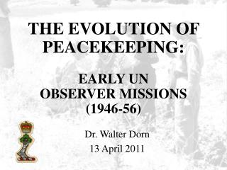 THE EVOLUTION OF PEACEKEEPING:   EARLY UN  OBSERVER MISSIONS  1946-56