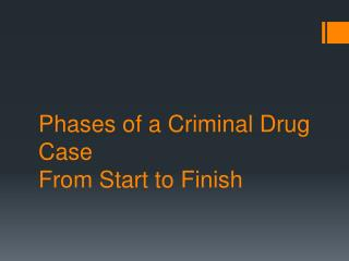 Phases of a Criminal Drug Case From Start to Finish