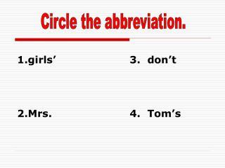 Circle the abbreviation.