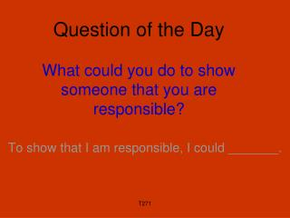 Question of the Day  What could you do to show someone that you are responsible