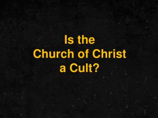 Is the  Church of Christ a Cult