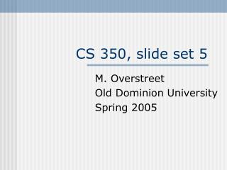 CS 350, slide set 5