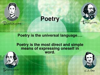 Poetry   Poetry is the universal language .  Poetry is the most direct and simple means of expressing oneself in word.