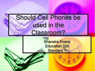 Should Cell Phones be used in the  Classroom