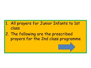 All prayers for Junior Infants to 1st class  The following are the prescribed prayers for the 2nd class programme