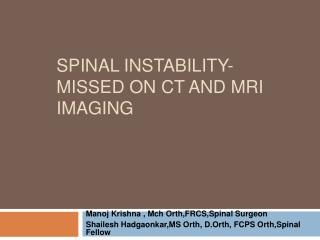 SPINAL INSTABILITY- MISSED ON CT AND MRI IMAGING