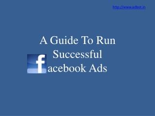 A Guide to Run Successful Facebook Ads