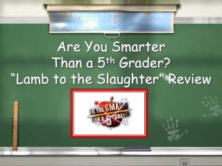 Are You Smarter  Than a 5th Grader  Lamb to the Slaughter  Review