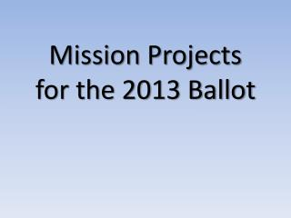 Mission Projects  for the 2013 Ballot