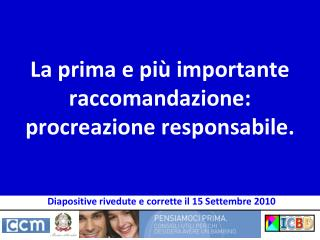 La prima e pi  importante raccomandazione: procreazione responsabile.