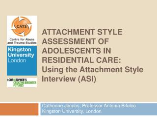 ATTACHMENT STYLE ASSESSMENT OF ADOLESCENTS IN RESIDENTIAL CARE:  Using the Attachment Style Interview ASI
