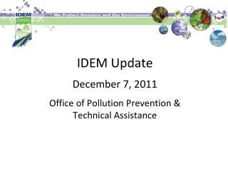 IDEM Update  December 7, 2011  Office of Pollution Prevention   Technical Assistance