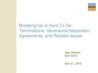 Breaking Up Is Hard To Do: Terminations, Severance