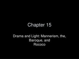 Drama and Light: Mannerism, the, Baroque, and  Rococo