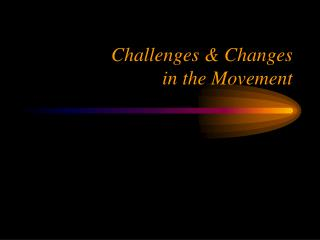 Challenges  Changes  in the Movement
