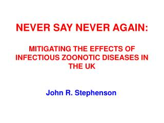 NEVER SAY NEVER AGAIN:  MITIGATING THE EFFECTS OF INFECTIOUS ZOONOTIC DISEASES IN THE UK