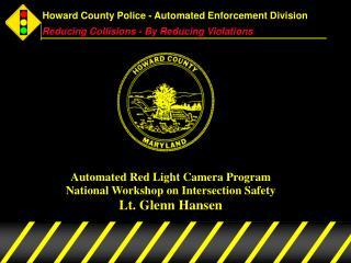 Automated Red Light Camera Program National Workshop on Intersection Safety  Lt. Glenn Hansen