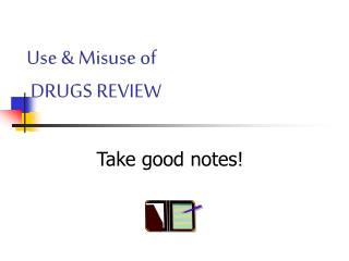 Use  Misuse of  DRUGS REVIEW