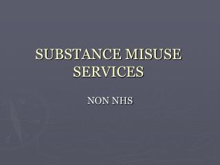 SUBSTANCE MISUSE SERVICES