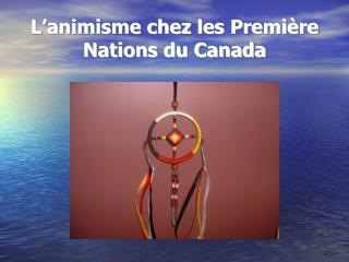 L animisme chez les Premi re Nations du Canada