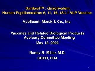 GardasilTM : Quadrivalent  Human Papillomavirus 6, 11, 16, 18 L1 VLP Vaccine  Applicant: Merck  Co., Inc.