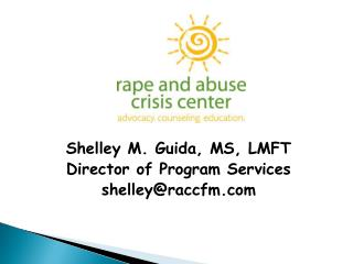 Shelley M. Guida, MS, LMFT Director of Program Services shelleyraccfm