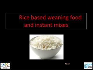 Rice based weaning food  and instant mixes