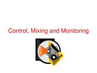 Control, Mixing and Monitoring