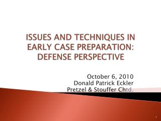 ISSUES AND TECHNIQUES IN EARLY CASE PREPARATION: DEFENSE PERSPECTIVE