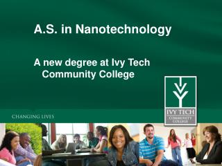 A.S. in Nanotechnology  A new degree at Ivy Tech Community College