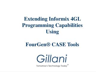 Extending Informix 4GL   Programming Capabilities Using  FourGen  CASE Tools