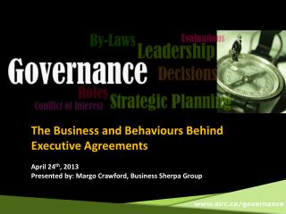 The Business and Behaviours Behind Executive Agreements  April 24th, 2013 Presented by: Margo Crawford, Business Sherpa