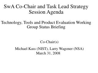 SwA Co-Chair and Task Lead Strategy Session Agenda  Technology, Tools and Product Evaluation Working Group Status Briefi