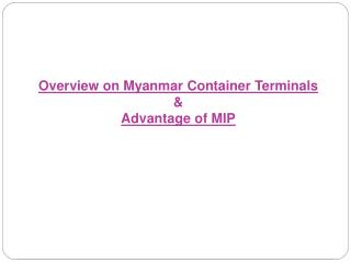 Overview on Myanmar Container Terminals     Advantage of MIP