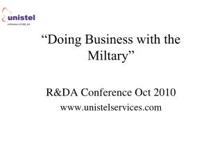 Doing Business with the Miltary   RDA Conference Oct 2010 unistelservices