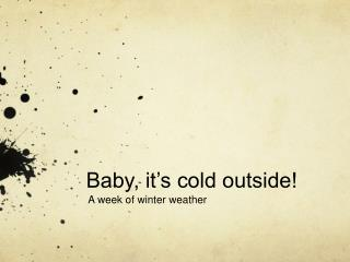 Baby, it s cold outside