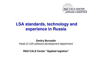 Dmitry Borozdin  Head of LSA software development department  RD CALS Center Applied logistics