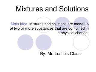 Mixtures and Solutions  Main Idea: Mixtures and solutions are made up of two or more substances that are combined in a p