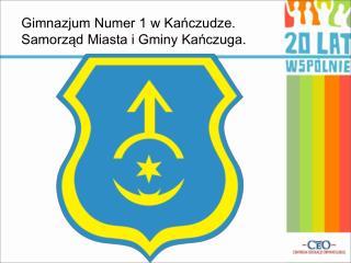 Gimnazjum Numer 1 w Kanczudze. Samorzad Miasta i Gminy Kanczuga.