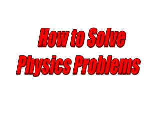 How to Solve  Physics Problems