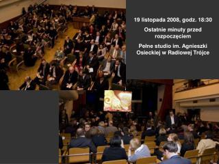 19 listopada 2008, godz. 18:30 Ostatnie minuty przed rozpoczeciem Pelne studio im. Agnieszki Osieckiej w Radiowej Tr jce