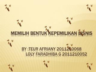 MEMILIH BENTUK KEPEMILIKAN BISNIS   by :teur afriany 2011210068  loly faradhiba g 2011210052