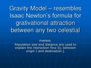 gravity model   resembles isaac newton s formula for grativational attraction between any two celestial