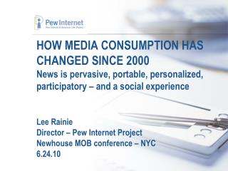 HOW MEDIA CONSUMPTION HAS CHANGED SINCE 2000 News is pervasive, portable, personalized, participatory   and a social exp