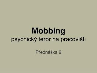 Mobbing  psychick  teror na pracovi ti