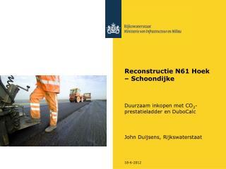Reconstructie N61 Hoek   Schoondijke    Duurzaam inkopen met CO2-prestatieladder en DuboCalc         John Duijsens, Rijk