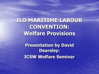 ILO MARITIME LABOUR CONVENTION: Welfare Provisions