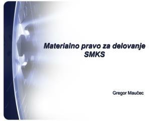 Materialno pravo za delovanje SMKS