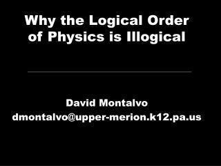 Why the Logical Order of Physics is Illogical